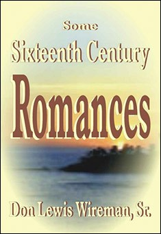 Some Sixteenth Century Romances by Don Lewis Wireman, Sr.