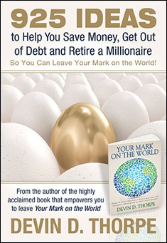 925 Ideas to Help You Save Money, Get Out of Debt and Retire A Millionaire So You Can Leave Your Mark on the World. Devin D. Thorpe