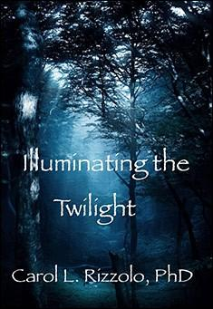 Illuminating the Twilight By Carol L Rizzolo, phD