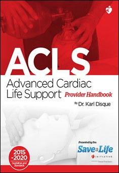 Advanced Cardiac Life Support (ACLS) Provider Handbook. By Dr. Karl Disque