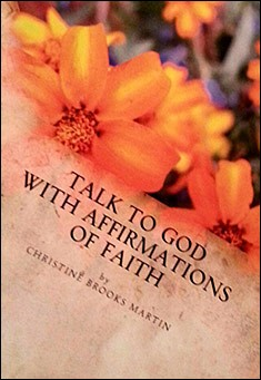 Talk to God with Affirmations of Faith by Christine Brooks Martin
