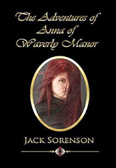 The Adventures of Anna of Waverly Manor by Jack Sorenson