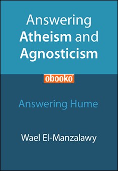 Answering Atheism And Agnosticism: Hume by Wael El-Manzalawy