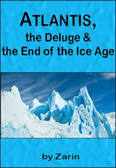 Atlantis, the Deluge and the End of the Ice Age by Zarin