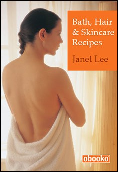Bath, Hair & Skincare Recipes by Janet Lee