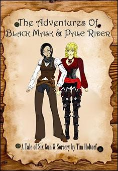 The Adventures of Black Mask & Pale Rider by Tim Holtorf