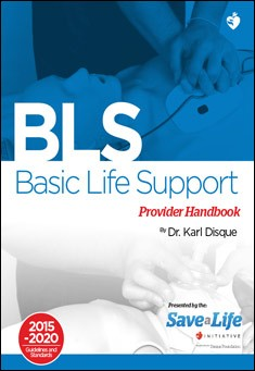 Basic Life Support (BLS) Provider Handbook. By Dr. Karl Disque