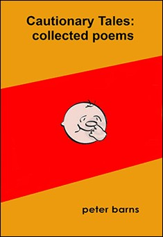 Cautionary Tales: Collected Poems by Peter Barns