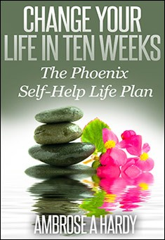 Change Your Life In Ten Weeks By Ambrose A Hardy