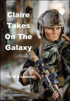 Claire Takes On The Galaxy. By M S Lawson
