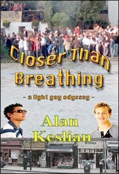 Closer Than Breathing - A Light Gay Odyssey by Alan Keslian