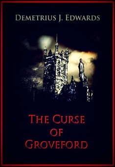The Curse of Groveford by Demetrius Edwards