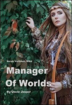 Book cover: Derek Vortimer, MBA - Manager of Worlds, by Uncle Jasper