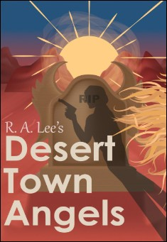 Desert Town Angels: Part One by R. A. Lee