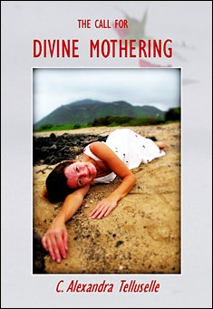 The Call for Divine Mothering by Alexandra Telluselle