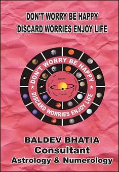 Don't worry be happy. By Baldev Bhatia