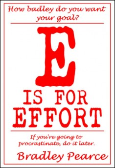 E is for Effort. By Bradley Pearce. Self Help