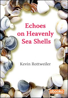 Echoes on Heavenly Sea Shells by Kevin Rottweiler