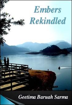 Embers Rekindled. By Geetima Baruah Sarma