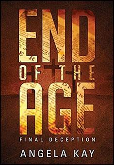 End of the Age: Final Deception by Angela Kay