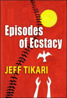 Episodes of Ecstasy. Short Stories by Jeff Tikari