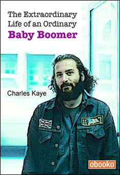 "The Extraordinary Life Of An Ordinary ""Baby Boomer"" by Charles Kaye"