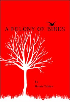 A Felony of Birds by Harris Tobias