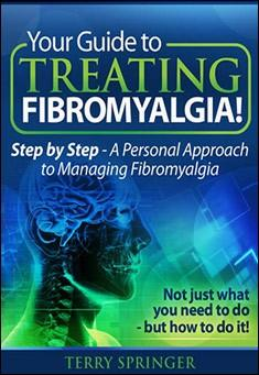 Your Guide To Treating Fibromyalgia by Terry Springer