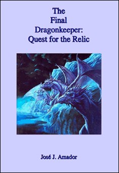 The Final Dragonkeeper: Quest for the Relic by Jos? J. Amador