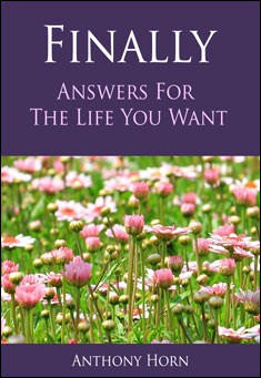 FINALLY:  Answers for the Life You Want. By Anthony Horn