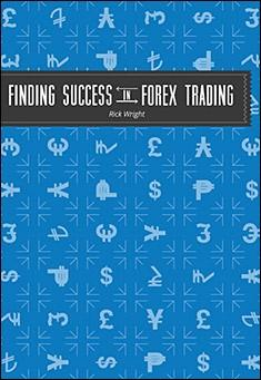 Finding Success in Forex Trading by Rick Wright