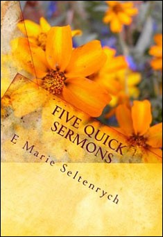 Five Quick Sermons by E Marie Seltenrych