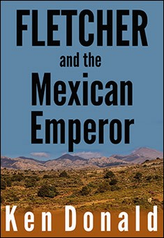 Fletcher and the Mexican Emperor. By Ken Donald