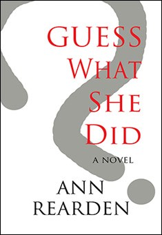 Guess What She Did? by Ann Rearden