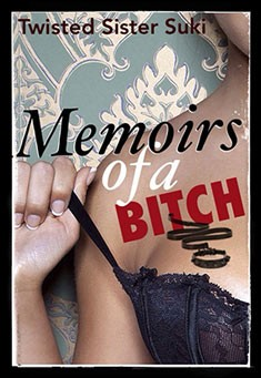 Memoirs of a Bitch By Twisted Sister Suki