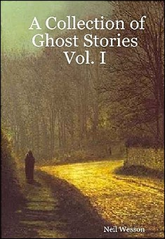 A Collection of Ghost Stories - Vol. 1 by Neil Wesson