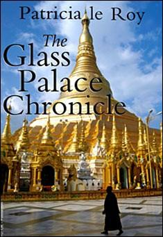 The Glass Palace Chronicle by Patricia le Roy
