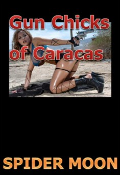 Book cover: Gun Chicks of Caracas. By Spider Moon