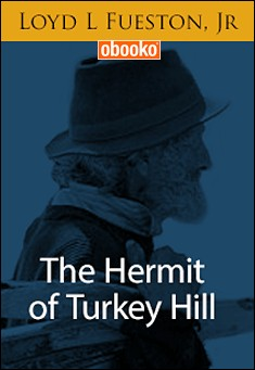 The Hermit of Turkey Hill by Loyd Fueston, Jr