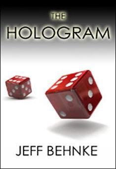 The Hologram by Jeff Behnke
