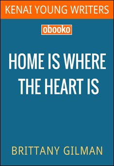 Home is Where the Heart is By Brittany Gilman