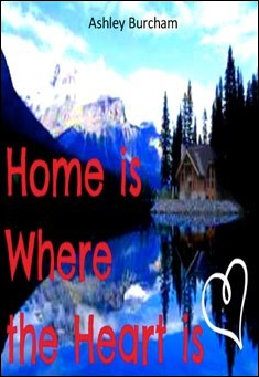 Home Is Where The Heart Is.  By Ashley Burcham
