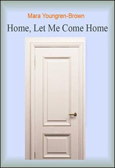 Home, Let Me Come Home by Mara Youngren-Brown