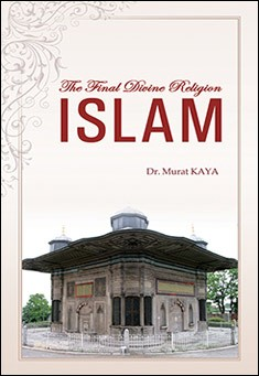 Islam, The Final Divine Religion by Dr. Murat Kaya