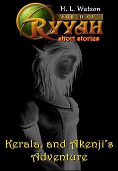 World of Ryyah: Kerala, and Akenji's Adventure by H. L. Watson