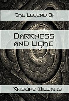 The Legend of Darkness and Light by Kristine Williams
