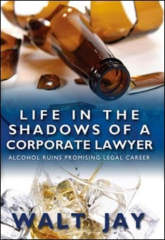 A Life in the Shadows of a Corporate Lawyer by Walt Jay