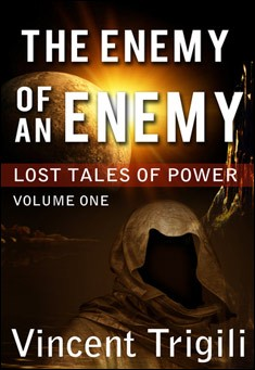 Lost Tales of Power Vol I: The Enemy of an Enemy by Vincent Trigli