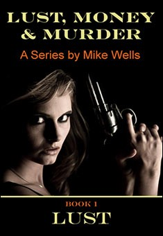 Lust, Money & Murder - Book 1 By Mike Wells