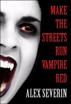 Make the Streets Run Vampire Red by Alex Severin